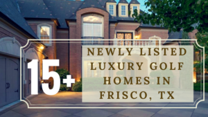 15 Newly Listed Frisco Golf Community Homes