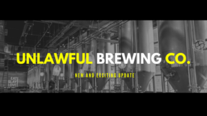 Unlawful assembly brewing co -update