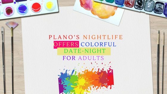 Plano's nightlife offers colorful date night for adults