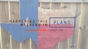 happening this weekend in Plano Texas Legacy West Live Tax Free Weekend