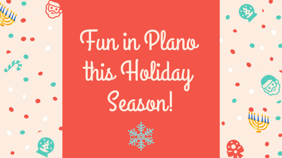 How to Have Fun in Plano this Holiday Season!