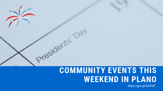 Community Events Happening This President's Day Weekend in Plano!