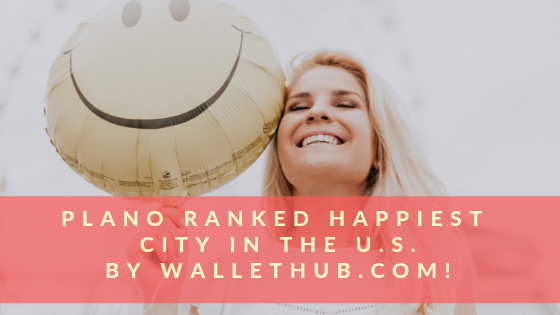Plano ranked happiest city in U.S. according to WalletHub.com!