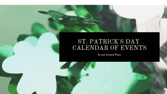 Your Guide to St. Patrick's Day Fun in and Around Plano This Weekend!