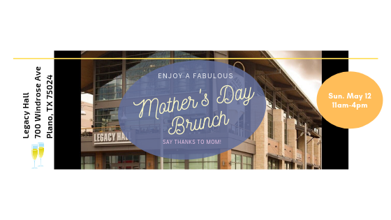 Celebrate Mother's Day in Plano Style at Legacy Hall – Arrive Early, Build Your Own Mimosa and Vote Your Mom the Real VIP