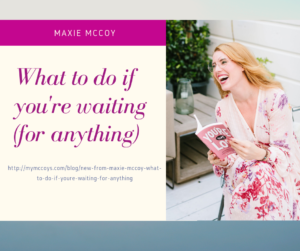 Maxie McCoy What to do if you're waiting for anything Plano Dallas McKinney