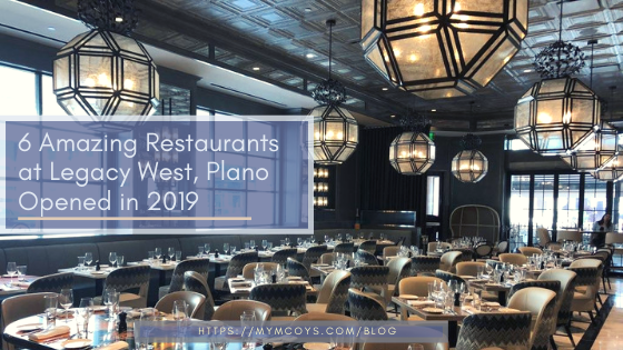 6 of the Best New Restaurants at Legacy West, Plano in 2019!