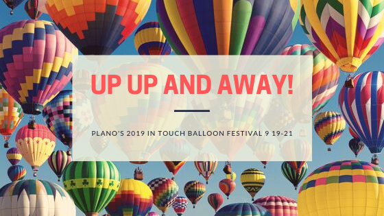 Up! Up! and Away! It's the 2019 Plano Balloon Festival This Weekend!