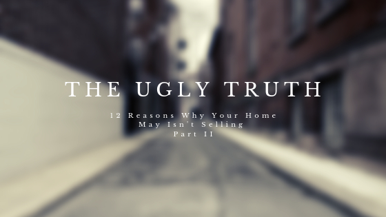 The Ugly Truth Told – 12 Real Reasons Why Your Home Isn't Selling Part 2